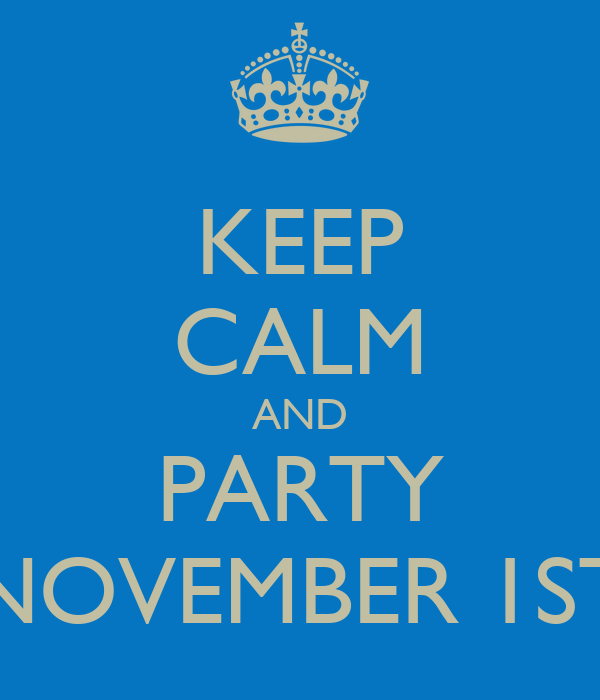 KEEP CALM AND My birthday is NOVEMBER 1st Scorpios turn up ...