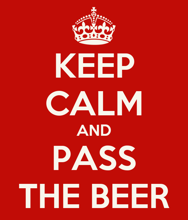 [Image: keep-calm-and-pass-the-beer-4.png]