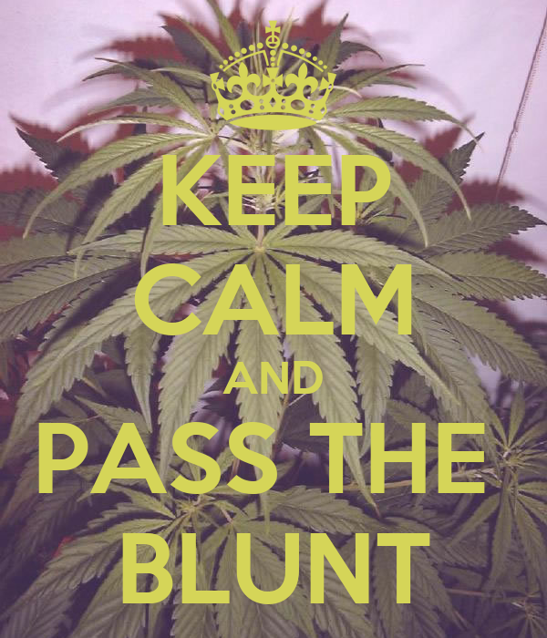 keep calm and pass the blunt