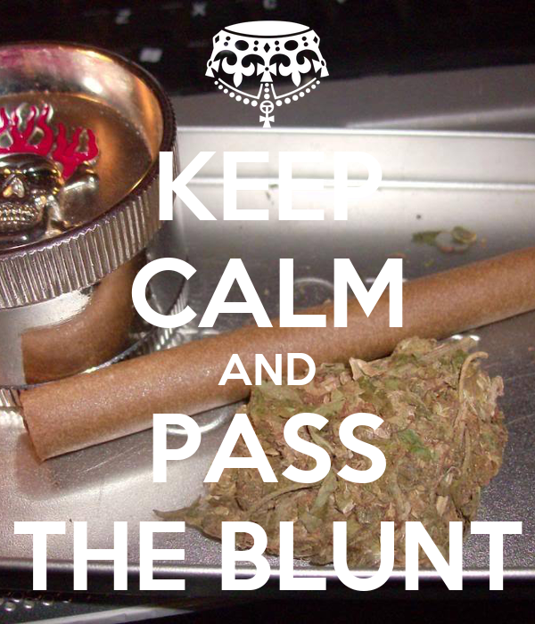 KEEP CALM AND PASS THE BLUNT Poster | ELLIS | Keep Calm-o ...