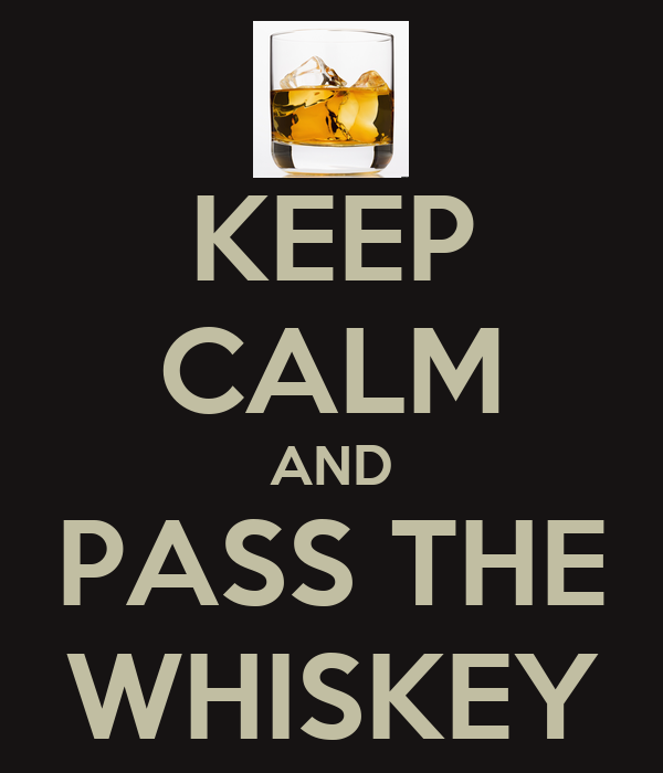 http://sd.keepcalm-o-matic.co.uk/i/keep-calm-and-pass-the-whiskey-2.png