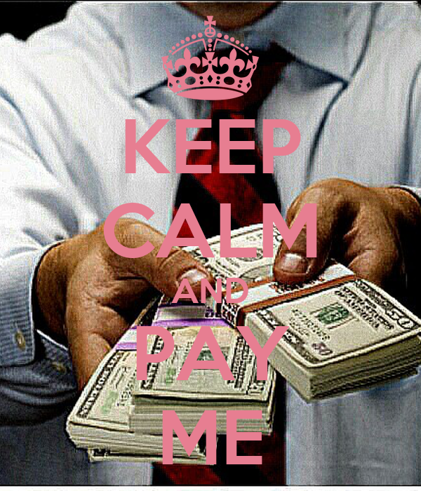 KEEP CALM AND PAY ME