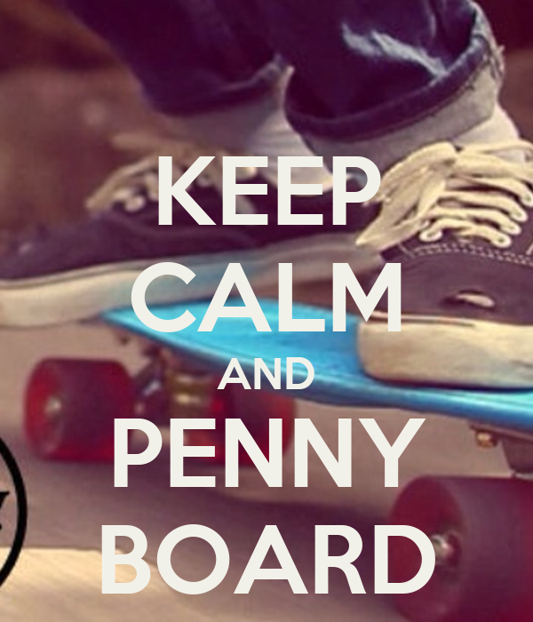 KEEP CALM AND PENNY BOARD - KEEP CALM AND CARRY ON Image ...