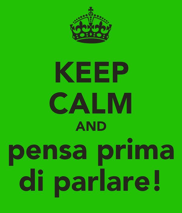Keep calm and pensa prima di parlare poster alessio for Immagini di keep calm