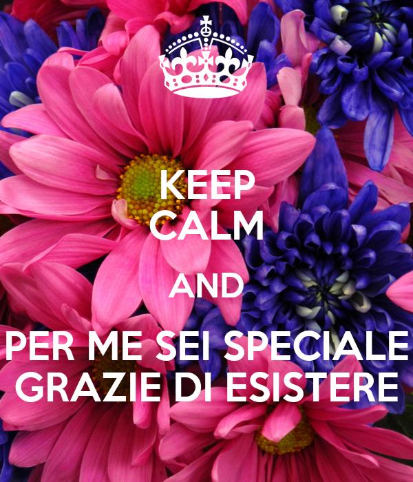 Keep calm and per me sei speciale grazie di esistere for Immagini di keep calm