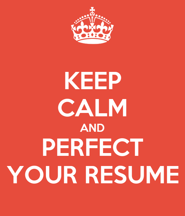 keep calm and perfect your resume - Perfect Your Resume