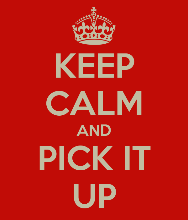 keep calm and pick it up poster rafael keep calm o matic. Black Bedroom Furniture Sets. Home Design Ideas