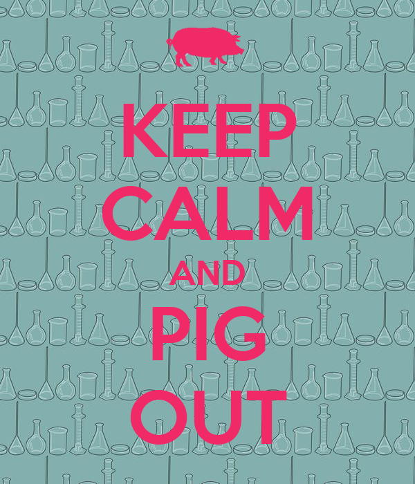 KEEP CALM AND PIG OUT - KEEP CALM AND CARRY ON Image Generator I Pigged Out For A Week