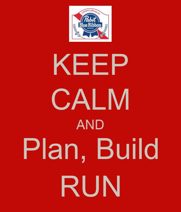 Plan Build Run Operating Model Keep Calm And Plan Build Run
