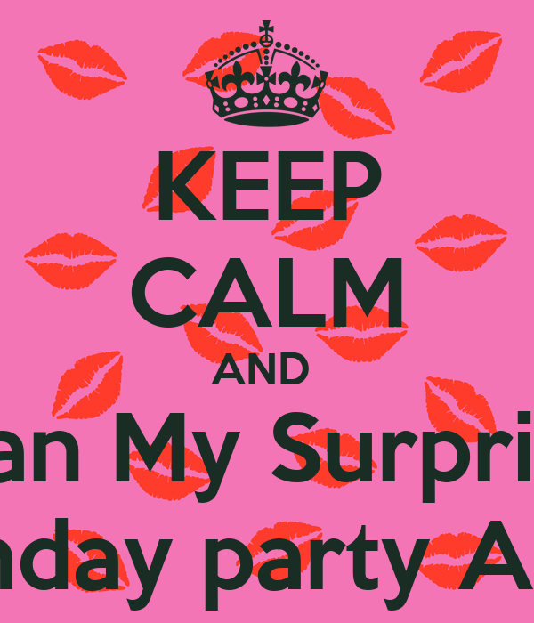 keep calm and plan my surprise birthday party asap poster anita
