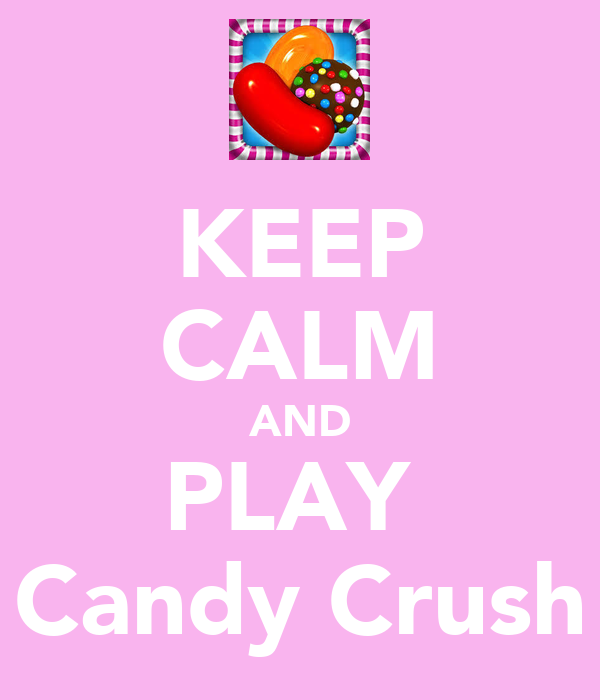 keep calm and play candy crush eh i think i ll stick to some grape and