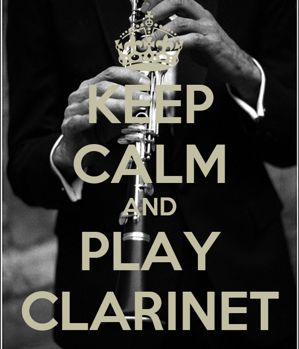 KEEP CALM AND PLAY CLARINET - KEEP CALM AND CARRY ON Image ...