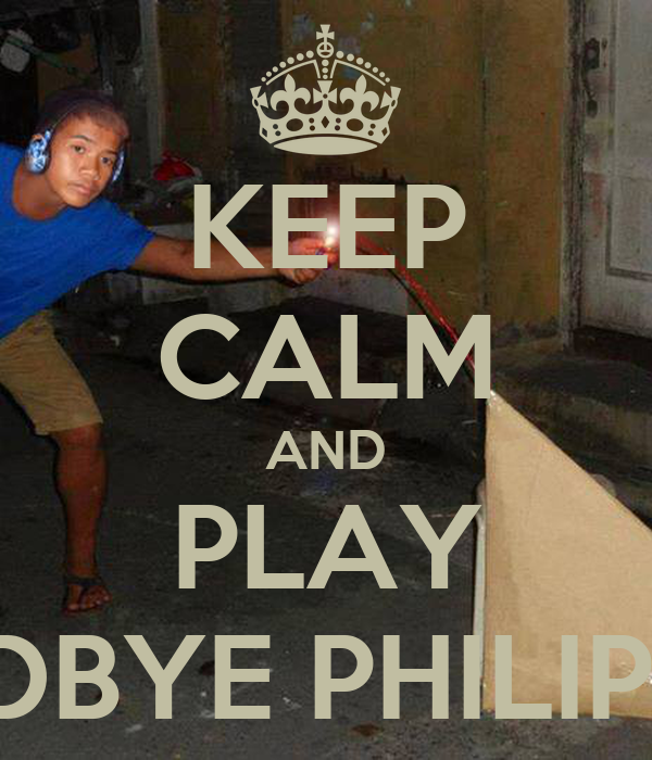 KEEP CALM AND PLAY GOODBYE PHILIPPINES Poster | ANDRE | Keep