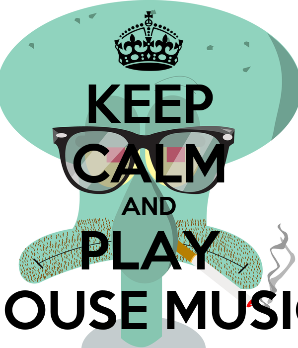 Keep calm and play house music keep calm and carry on for Play house music