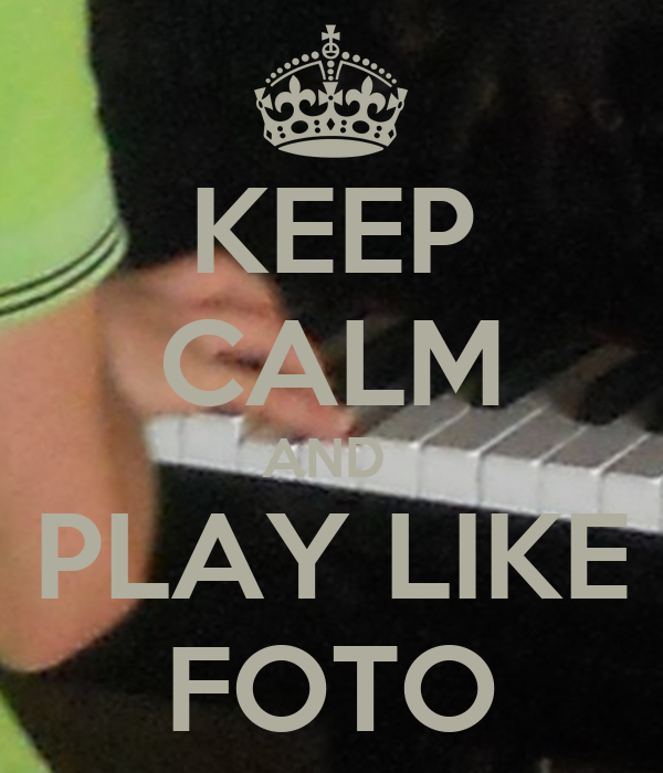 Keep calm and play like foto keep calm and carry on for Immagini keep calm