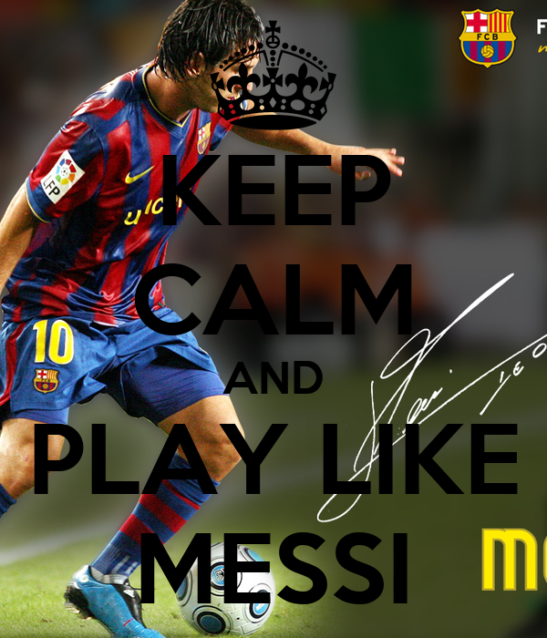 Messi Playing Keep Calm And Play Like Messi