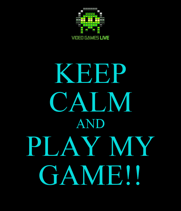 Keep Calm And Play My Game Keep Calm And Carry On