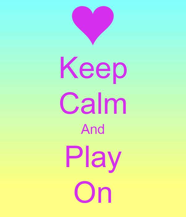 Keep Calm And Play On - KEEP CALM AND CARRY ON Image Generator: keepcalm-o-matic.co.uk/p/keep-calm-and-play-on-3074