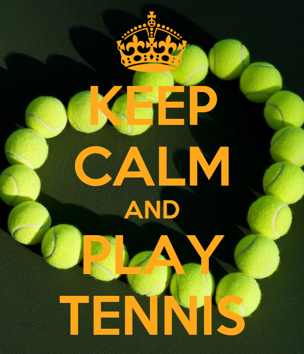 KEEP CALM AND PLAY TENNIS - KEEP CALM AND CARRY ON Image Generator: keepcalm-o-matic.co.uk/p/keep-calm-and-play-tennis-297