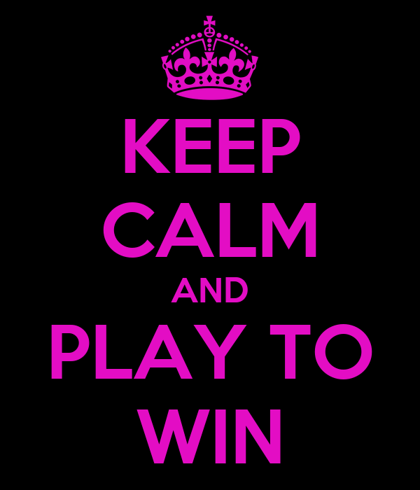 http://sd.keepcalm-o-matic.co.uk/i/keep-calm-and-play-to-win-6.png