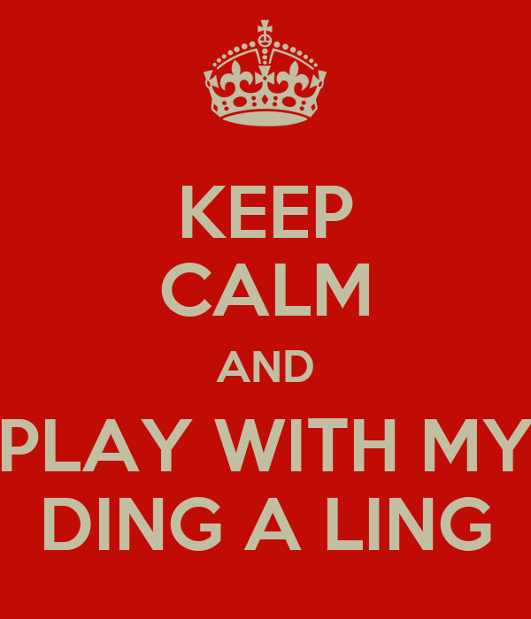 Keep Calm And Play With My Ding A Ling Poster Rex Smith Keep Calm O Matic