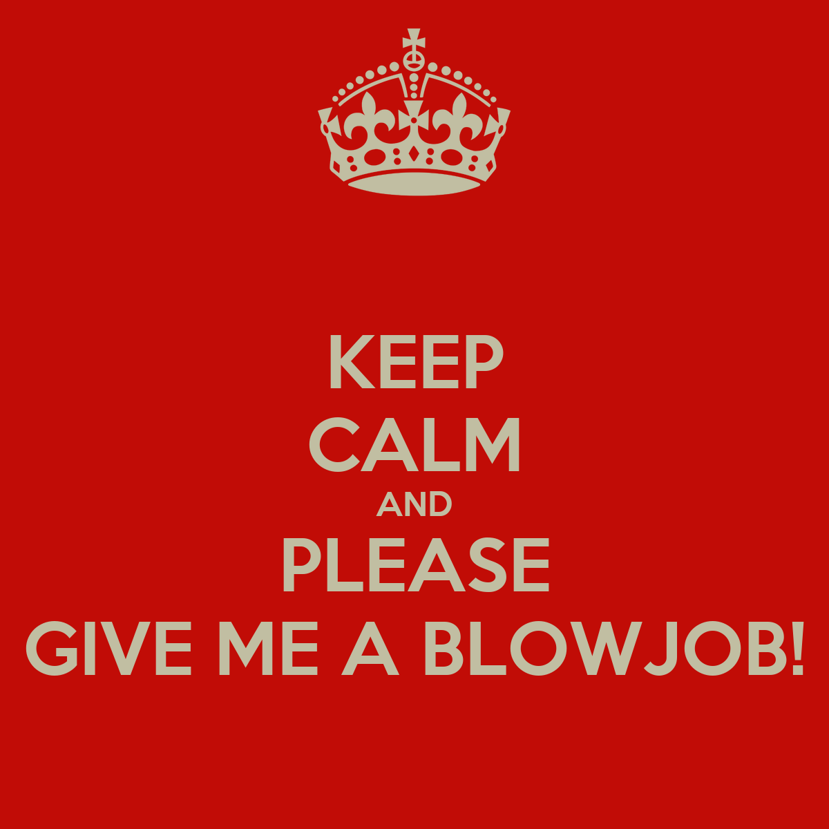 Give me a blowjob mature!