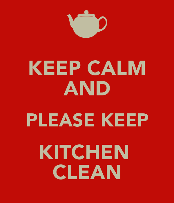 KEEP CALM AND PLEASE KEEP KITCHEN CLEAN Poster   jANET   Keep Calm o Matic. KEEP CALM AND PLEASE KEEP KITCHEN CLEAN Poster   jANET   Keep Calm