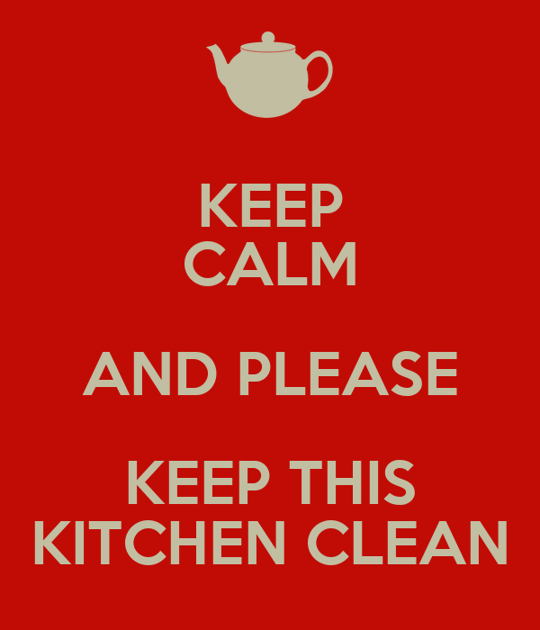 Keep calm and please keep this kitchen clean poster for How to keep the kitchen clean