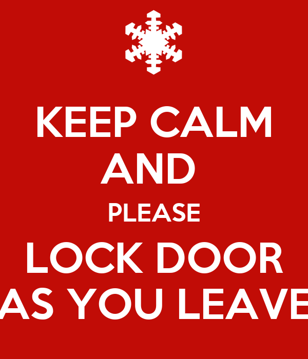 Keep calm and please lock door as you leave keep calm for 1 2 coming for you 3 4 lock your door