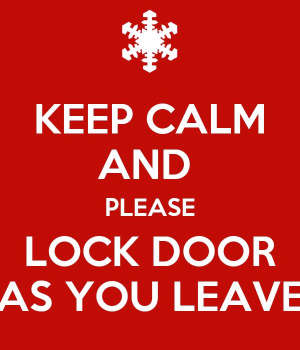 please lock door. KEEP CALM AND PLEASE LOCK DOOR AS YOU LEAVE Please Lock Door P