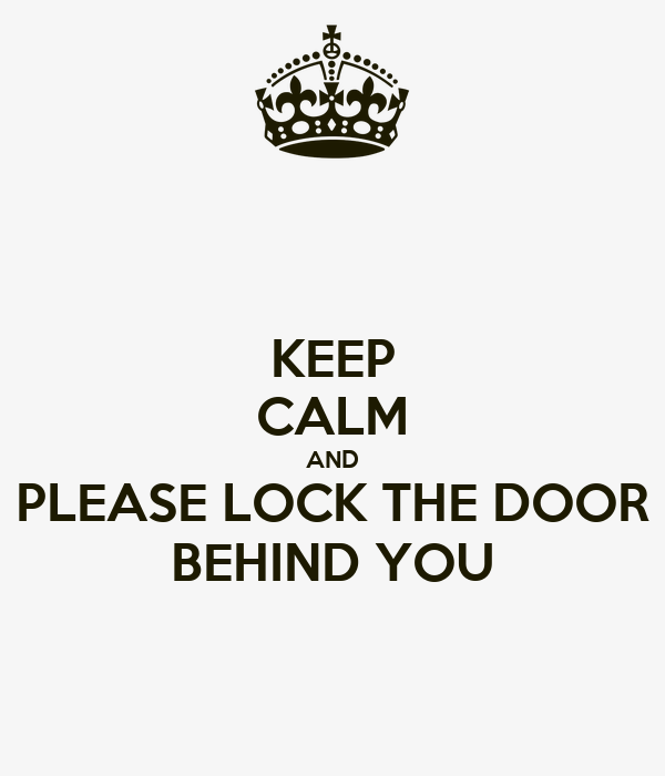 KEEP CALM AND PLEASE LOCK THE DOOR BEHIND YOU Poster  Ryan Keep CalmoMatic  E