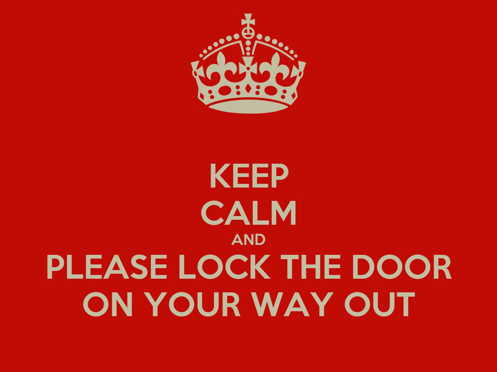 please lock door. KEEP CALM AND PLEASE LOCK THE DOOR ON YOUR WAY OUT Poster | Jodi Keep Calm-o-Matic Please Lock Door O