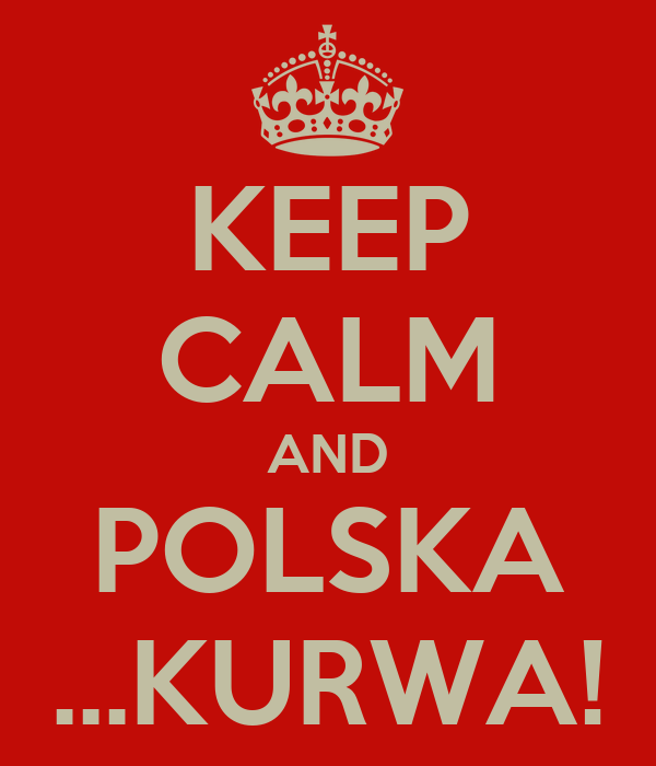 keep-calm-and-polska-kurwa.png