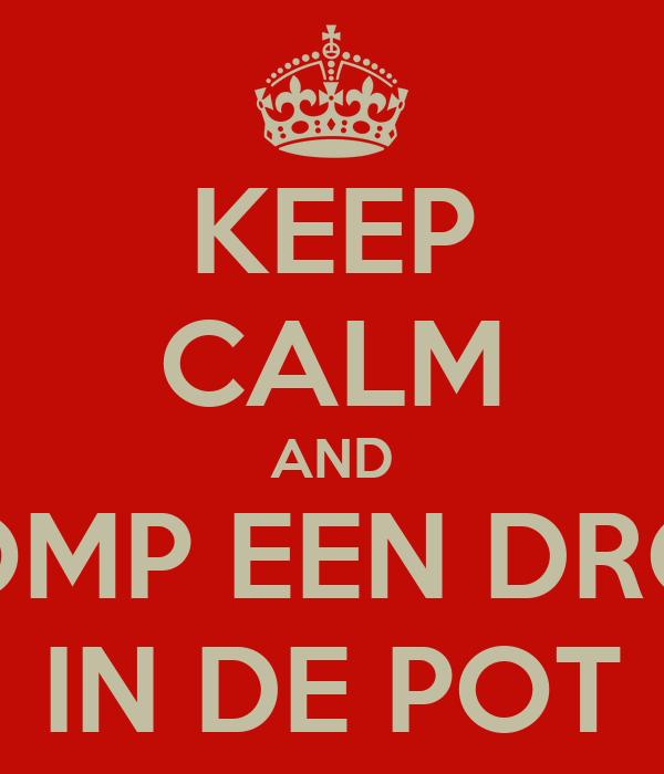 Drol In De Pot.Keep Calm And Pomp Een Drol In De Pot Poster Frenksel