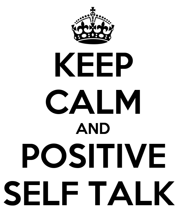 http://sd.keepcalm-o-matic.co.uk/i/keep-calm-and-positive-self-talk-.png