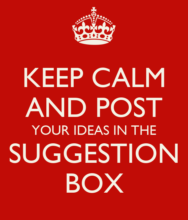 KEEP CALM AND POST YOUR IDEAS IN THE SUGGESTION BOX Poster