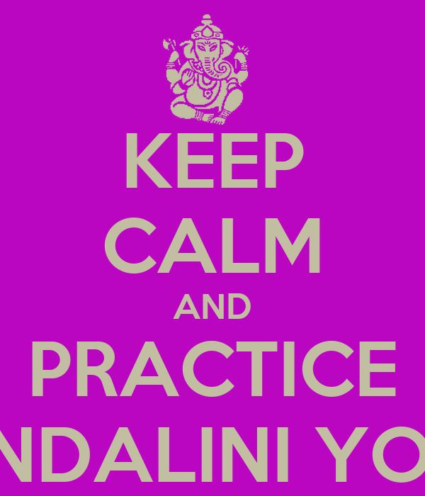 KEEP CALM AND PRACTICE KUNDALINI YOGA Poster | Carla | Keep Calm-o ...