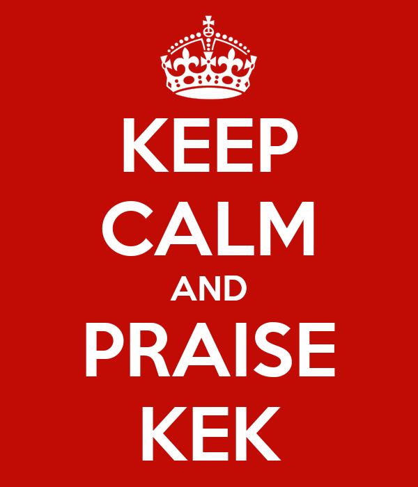 keep-calm-and-praise-kek.png
