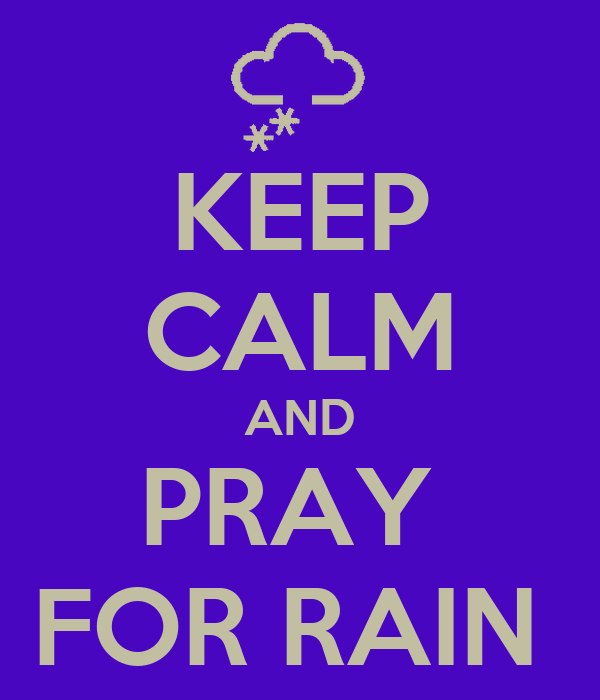 http://sd.keepcalm-o-matic.co.uk/i/keep-calm-and-pray-for-rain-4.png