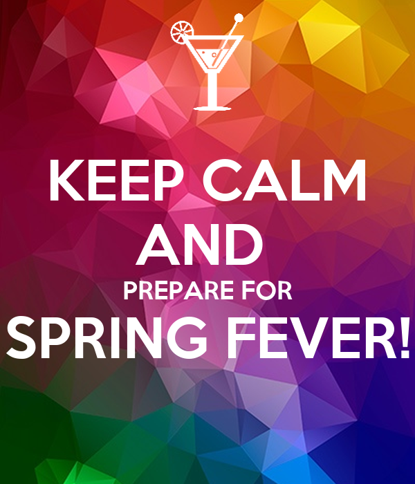Keep calm and prepare for spring fever poster a l for Preparing for spring