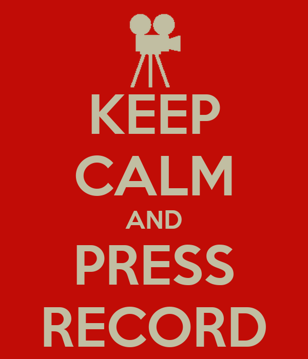[Image: keep-calm-and-press-record-9.png]
