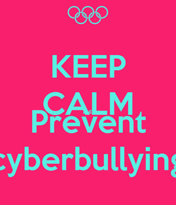 keep calm and prevent cyberbullying poster ng ym8u keep calm o matic