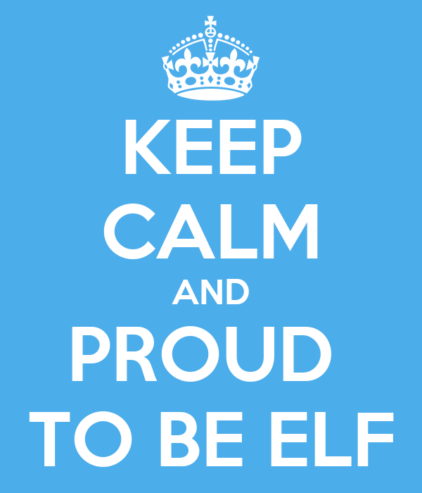 KEEP CALM AND PROUD  TO BE ELF