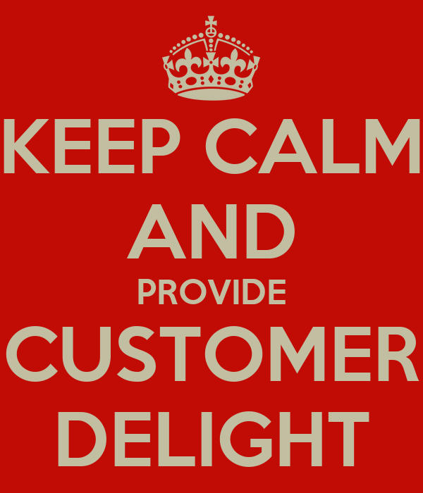 KEEP CALM AND PROVIDE CUSTOMER DELIGHT Poster
