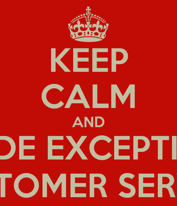 KEEP CALM AND PROVIDE EXCEPTIONAL CUSTOMER SERVICE Poster