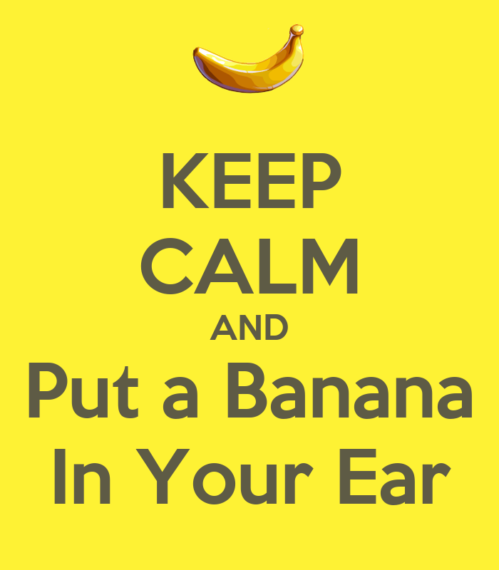 keep-calm-and-put-a-banana-in-your-ear.p