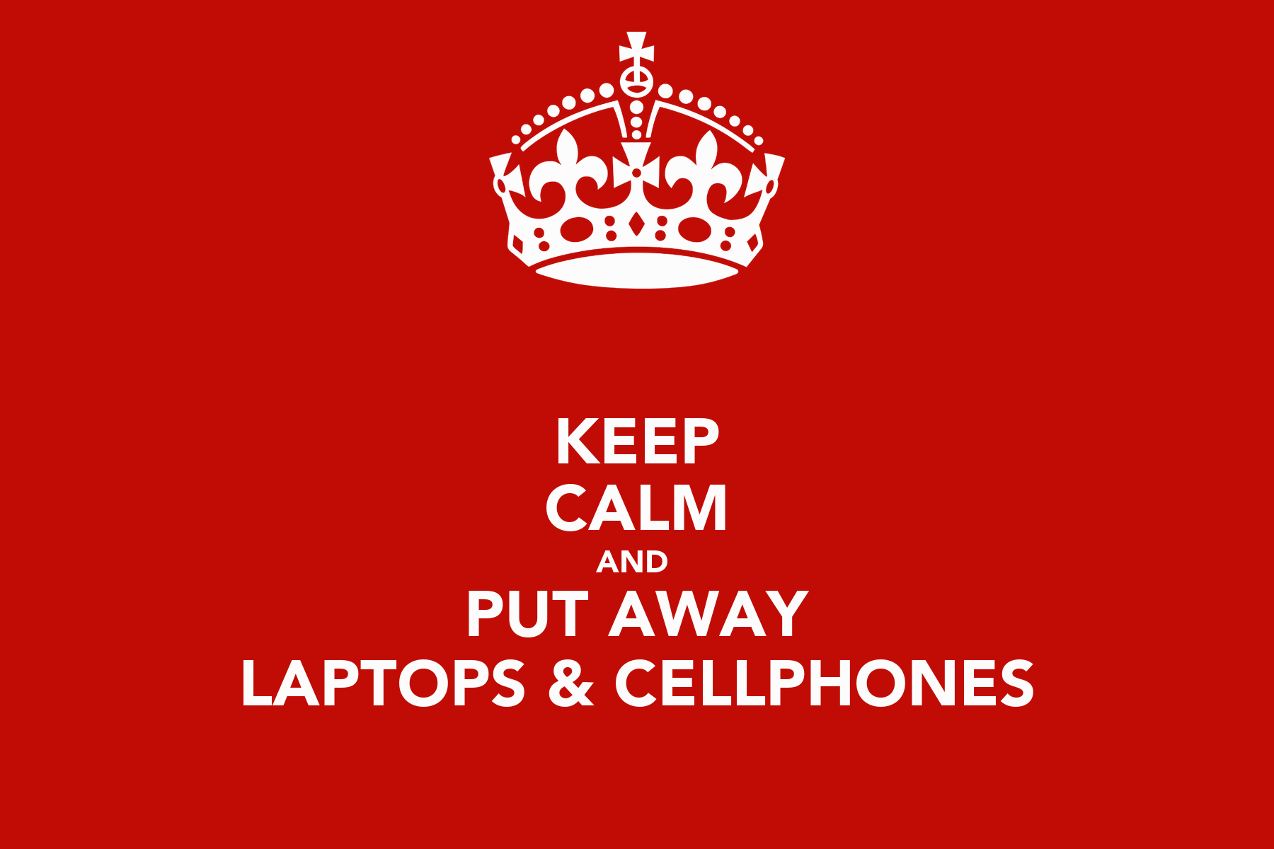 KEEP CALM AND PUT AWAY LAPTOPS u0026 CELLPHONES - KEEP CALM AND CARRY ON ...
