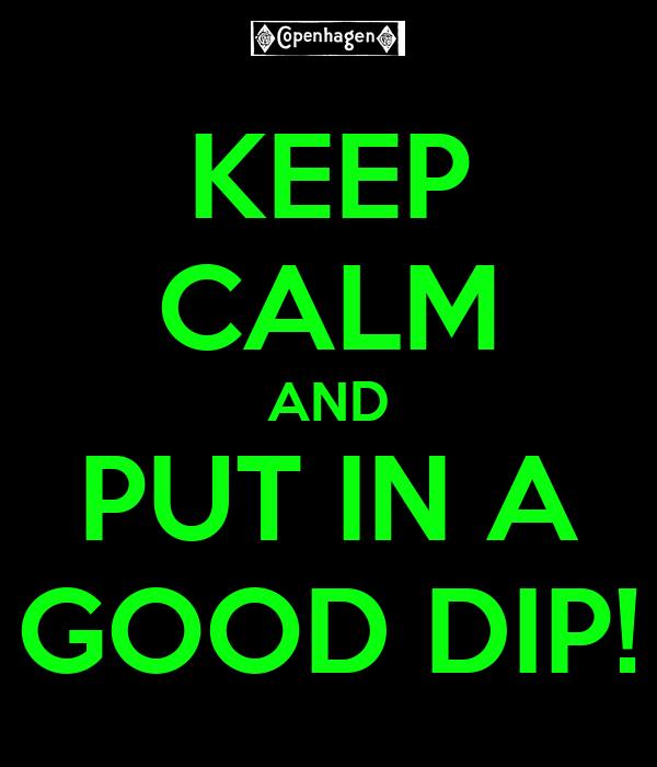 Keep Calm And Put In A Good Dip Poster Skycraft96 Keep Calm O Matic
