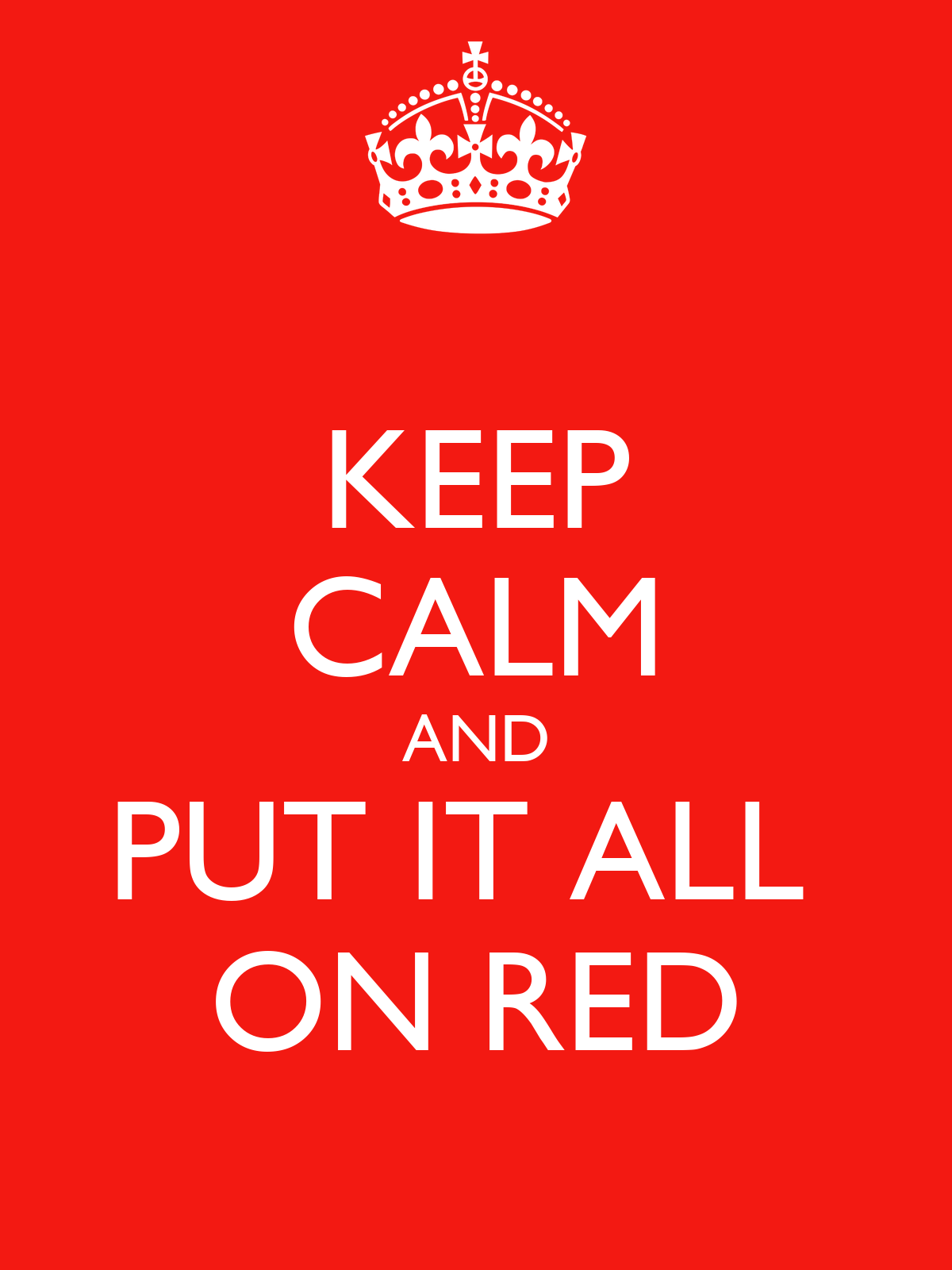 keep-calm-and-put-it-all-on-red.png