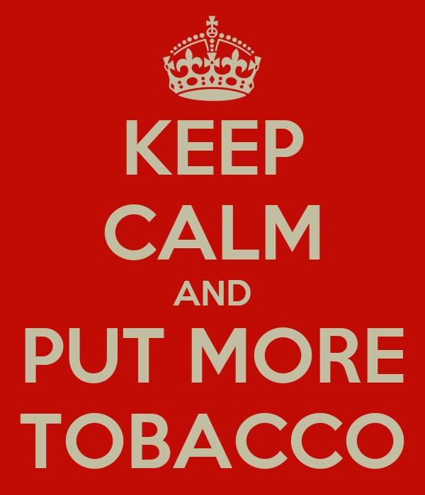 [Imagem: keep-calm-and-put-more-tobacco.png]